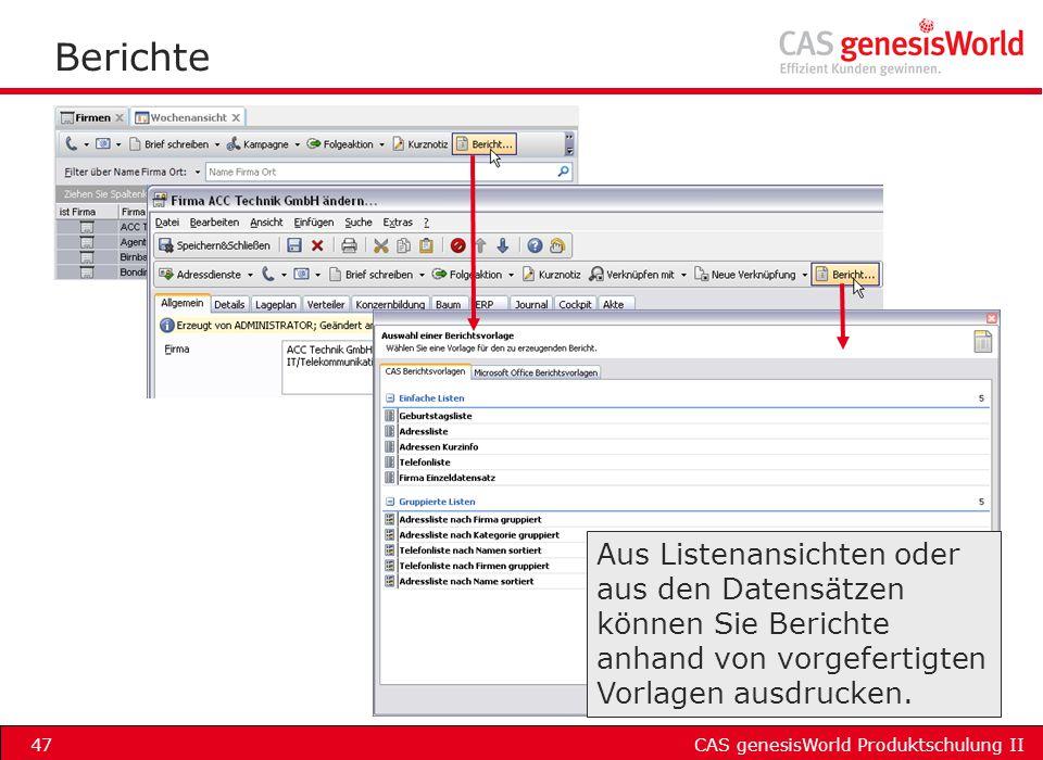 CAS genesisWorld Produktschulung II47 Berichte Aus Listenansichten oder aus den Datensätzen können Sie Berichte anhand von vorgefertigten Vorlagen aus