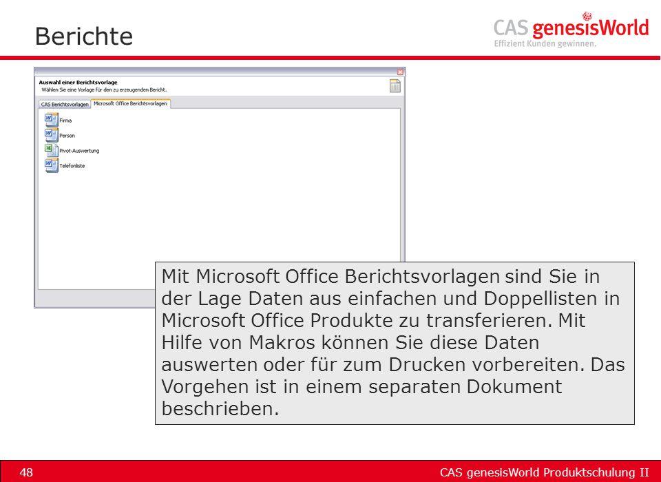 CAS genesisWorld Produktschulung II48 Berichte Mit Microsoft Office Berichtsvorlagen sind Sie in der Lage Daten aus einfachen und Doppellisten in Micr