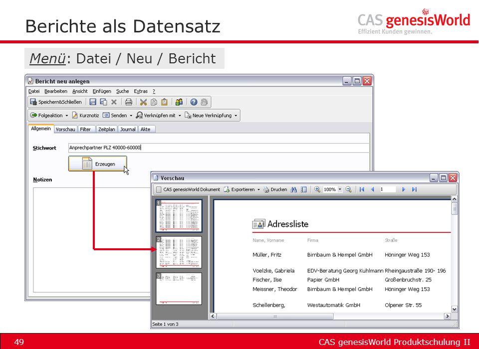 CAS genesisWorld Produktschulung II49 Berichte als Datensatz Menü: Datei / Neu / Bericht