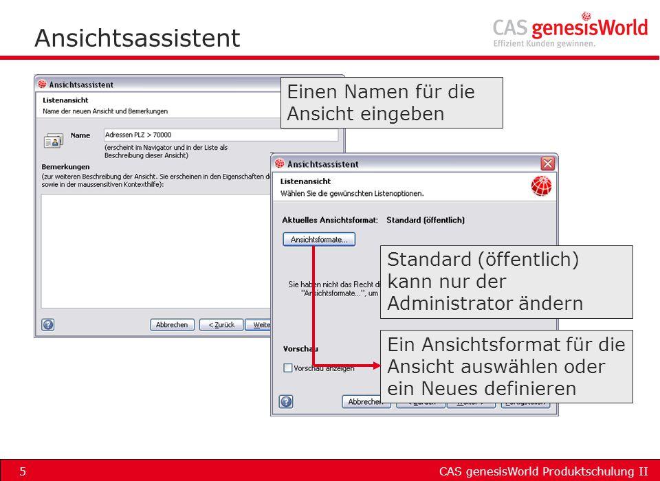 CAS genesisWorld Produktschulung II5 Ansichtsassistent Einen Namen für die Ansicht eingeben Ein Ansichtsformat für die Ansicht auswählen oder ein Neue