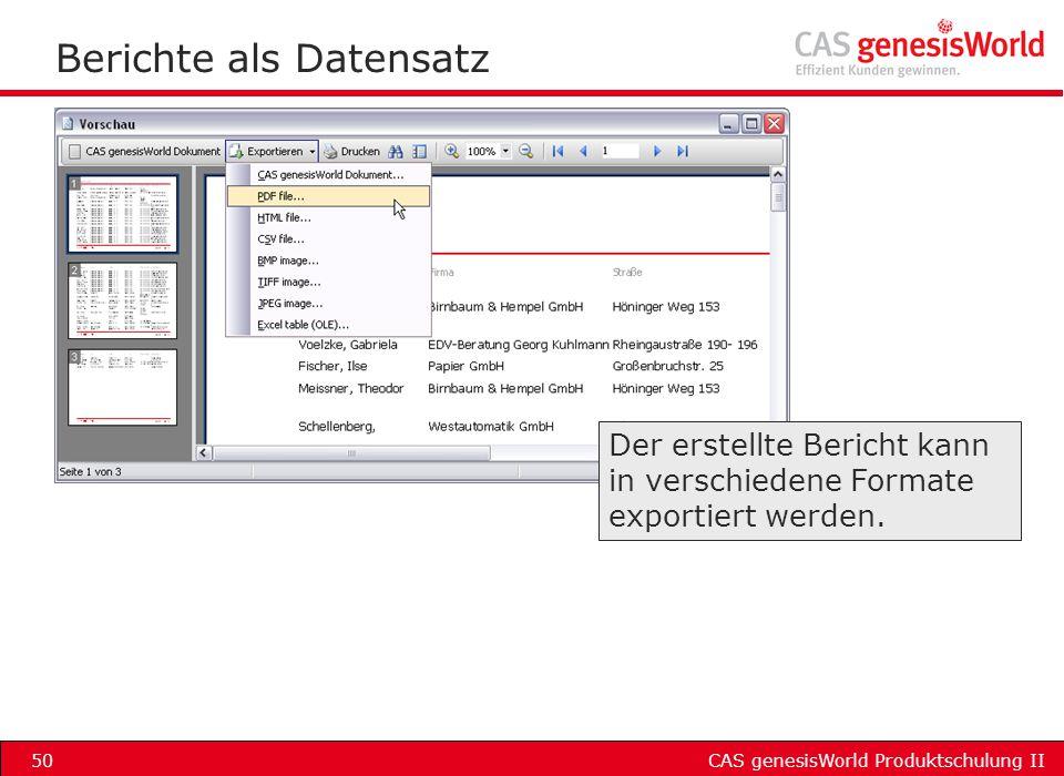 CAS genesisWorld Produktschulung II50 Berichte als Datensatz Der erstellte Bericht kann in verschiedene Formate exportiert werden.