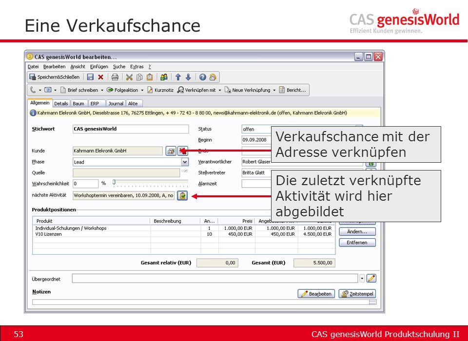 CAS genesisWorld Produktschulung II53 Eine Verkaufschance Verkaufschance mit der Adresse verknüpfen Die zuletzt verknüpfte Aktivität wird hier abgebil