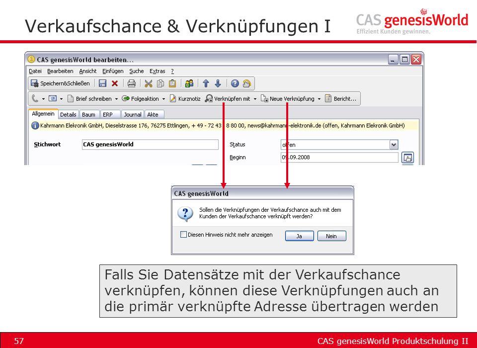CAS genesisWorld Produktschulung II57 Verkaufschance & Verknüpfungen I Falls Sie Datensätze mit der Verkaufschance verknüpfen, können diese Verknüpfun