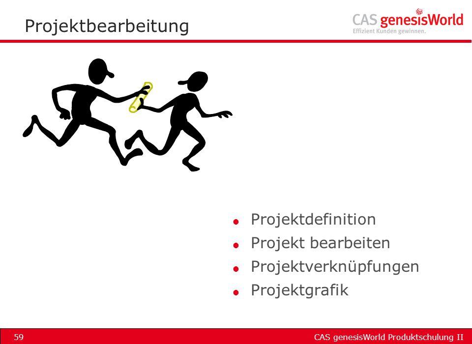 CAS genesisWorld Produktschulung II59 Projektbearbeitung l Projektdefinition l Projekt bearbeiten l Projektverknüpfungen l Projektgrafik
