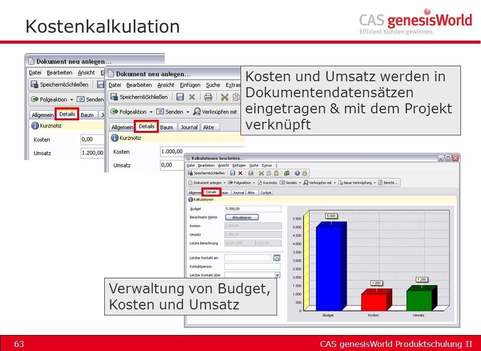 CAS genesisWorld Produktschulung II63 Kostenkalkulation Kosten und Umsatz werden in Dokumentendatensätzen eingetragen & mit dem Projekt verknüpft Verw