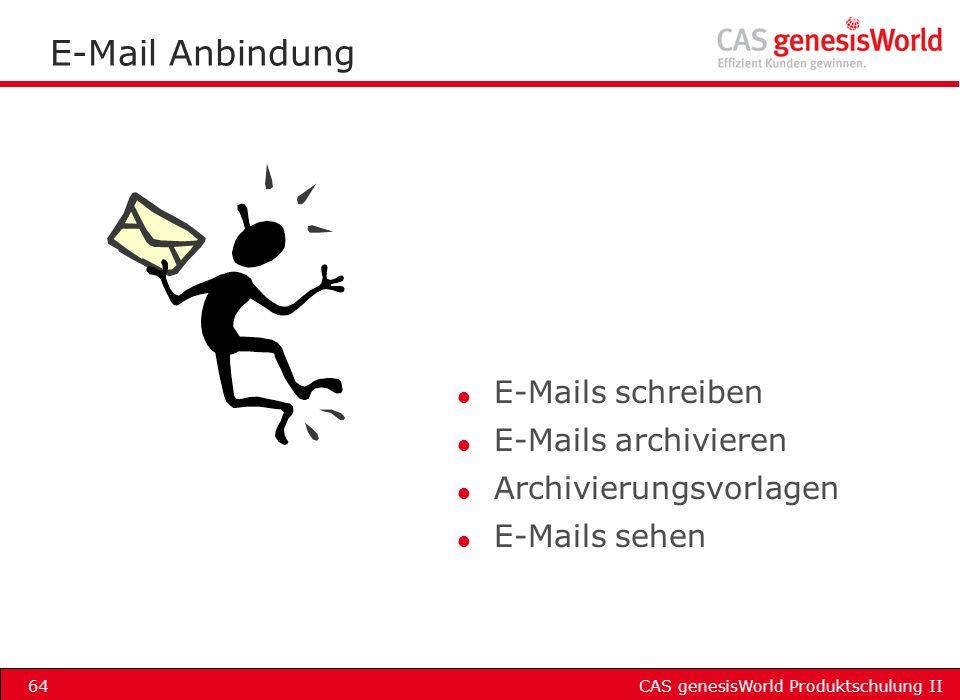 CAS genesisWorld Produktschulung II64 E-Mail Anbindung l E-Mails schreiben l E-Mails archivieren l Archivierungsvorlagen l E-Mails sehen