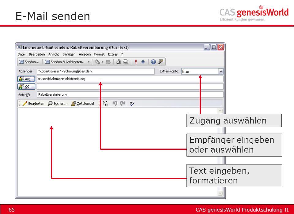 CAS genesisWorld Produktschulung II65 E-Mail senden Empfänger eingeben oder auswählen Text eingeben, formatieren Zugang auswählen