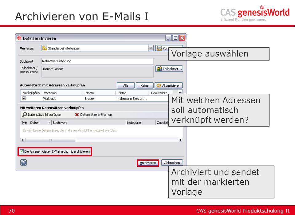 CAS genesisWorld Produktschulung II70 Archivieren von E-Mails I Vorlage auswählen Archiviert und sendet mit der markierten Vorlage Mit welchen Adresse