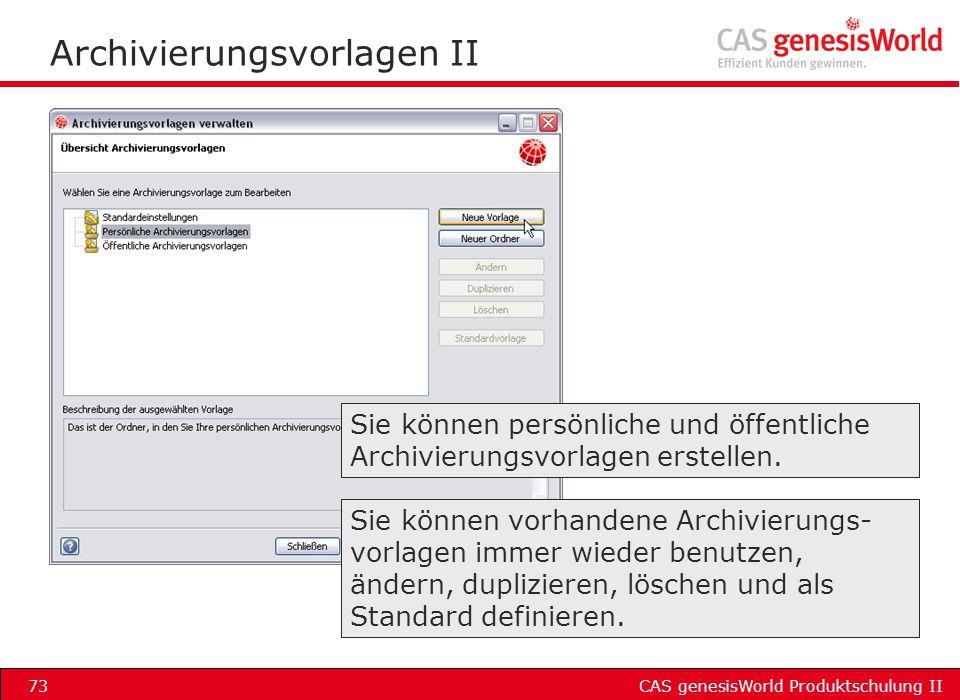 CAS genesisWorld Produktschulung II73 Archivierungsvorlagen II Sie können persönliche und öffentliche Archivierungsvorlagen erstellen. Sie können vorh