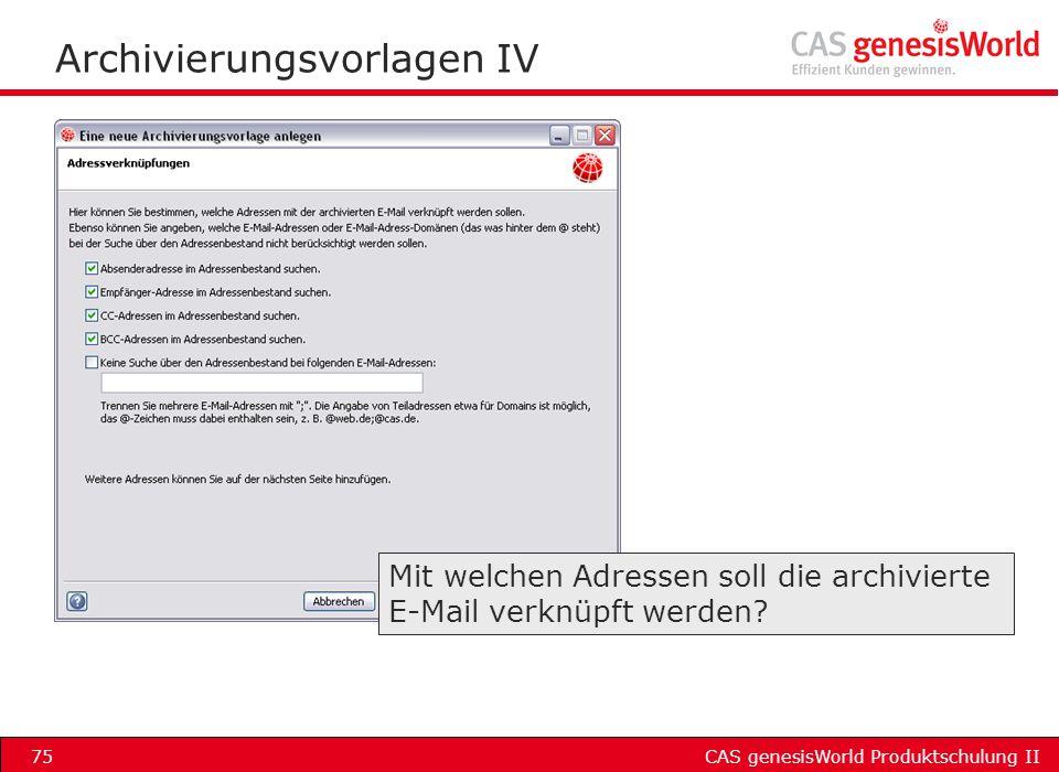 CAS genesisWorld Produktschulung II75 Archivierungsvorlagen IV Mit welchen Adressen soll die archivierte E-Mail verknüpft werden?