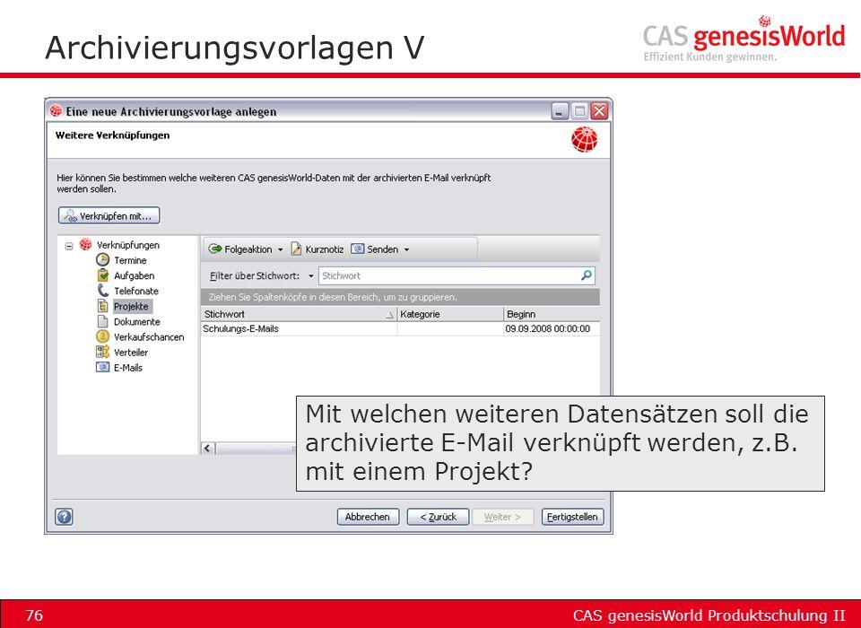 CAS genesisWorld Produktschulung II76 Archivierungsvorlagen V Mit welchen weiteren Datensätzen soll die archivierte E-Mail verknüpft werden, z.B. mit