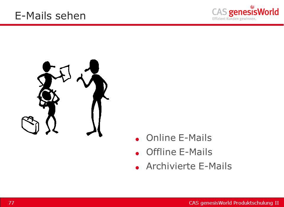 CAS genesisWorld Produktschulung II77 E-Mails sehen l Online E-Mails l Offline E-Mails l Archivierte E-Mails