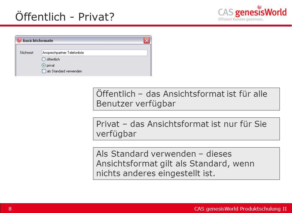 CAS genesisWorld Produktschulung II8 Öffentlich - Privat? Als Standard verwenden – dieses Ansichtsformat gilt als Standard, wenn nichts anderes einges