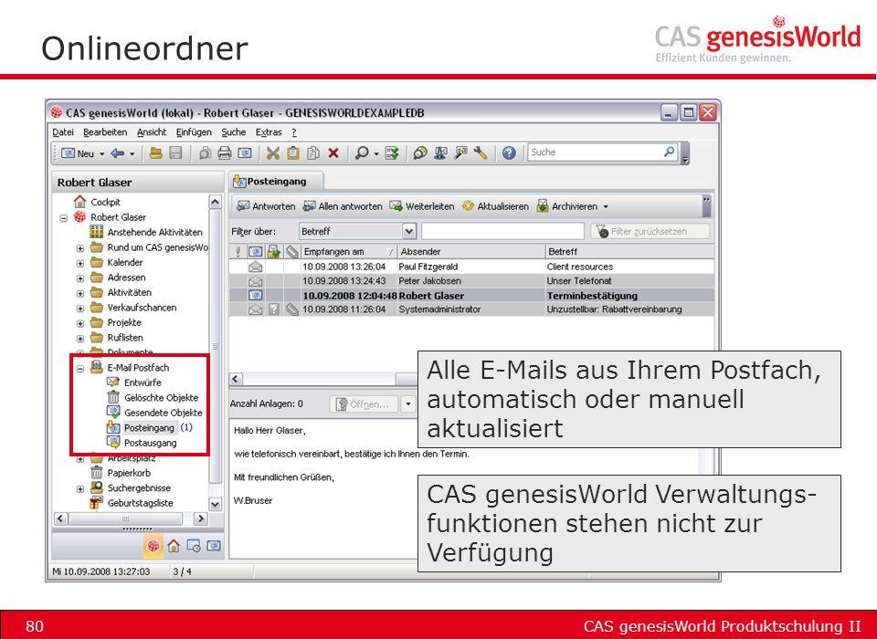 CAS genesisWorld Produktschulung II80 Onlineordner CAS genesisWorld Verwaltungs- funktionen stehen nicht zur Verfügung Alle E-Mails aus Ihrem Postfach