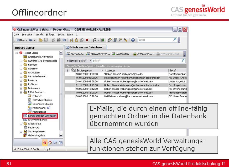 CAS genesisWorld Produktschulung II81 Offlineordner E-Mails, die durch einen offline-fähig gemachten Ordner in die Datenbank übernommen wurden Alle CA