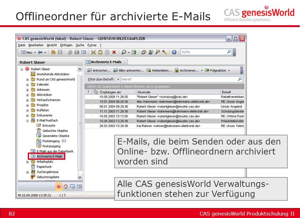 CAS genesisWorld Produktschulung II82 Offlineordner für archivierte E-Mails E-Mails, die beim Senden oder aus den Online- bzw. Offlineordnern archivie