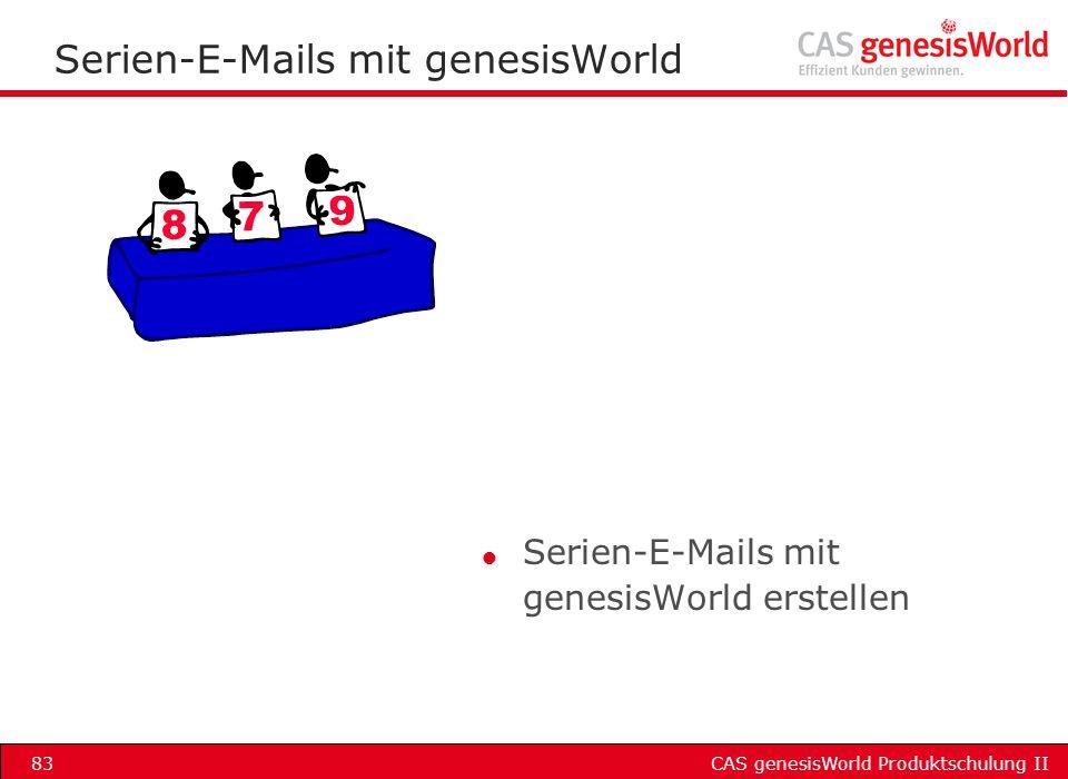 CAS genesisWorld Produktschulung II83 Serien-E-Mails mit genesisWorld l Serien-E-Mails mit genesisWorld erstellen