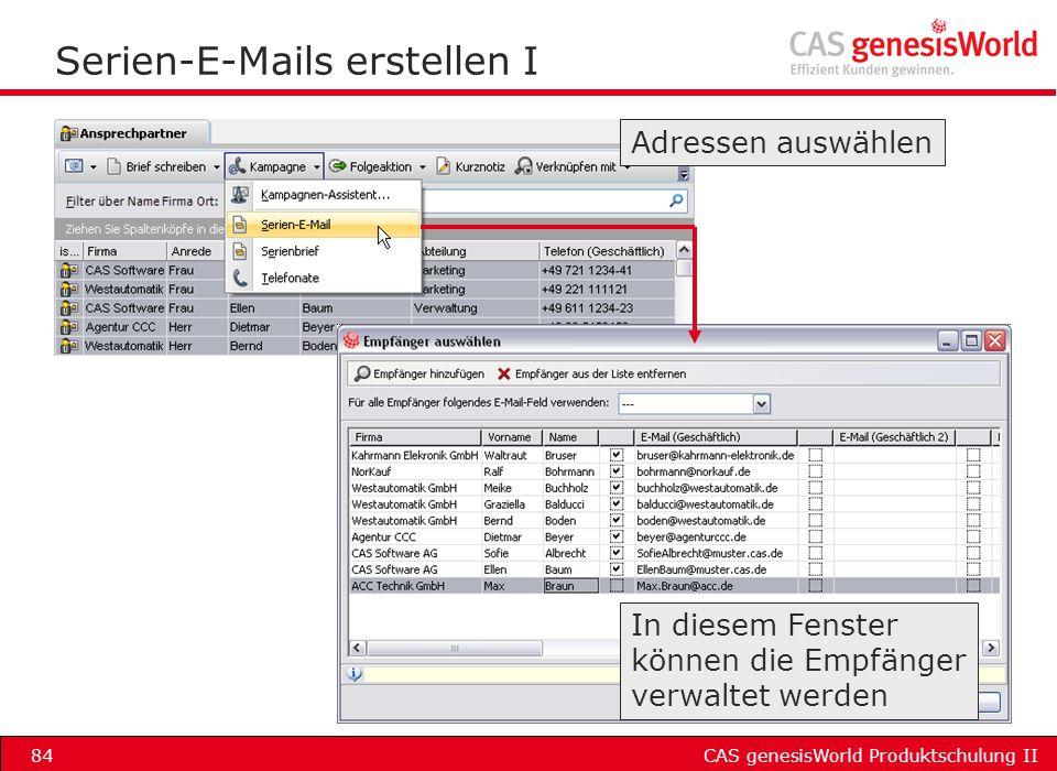 CAS genesisWorld Produktschulung II84 Serien-E-Mails erstellen I In diesem Fenster können die Empfänger verwaltet werden Adressen auswählen
