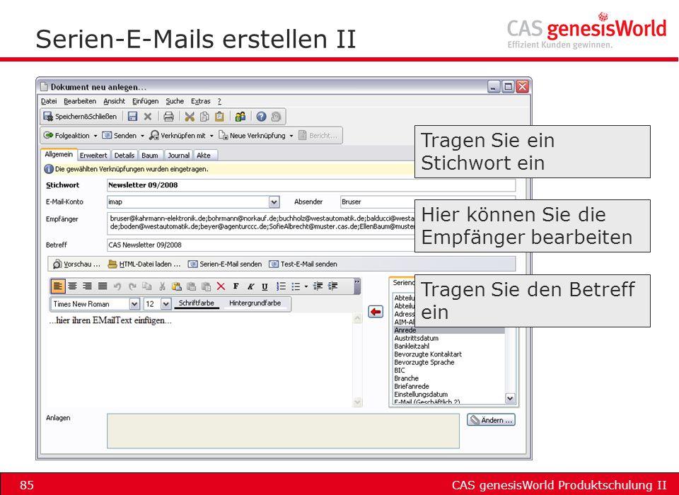 CAS genesisWorld Produktschulung II85 Serien-E-Mails erstellen II Hier können Sie die Empfänger bearbeiten Tragen Sie ein Stichwort ein Tragen Sie den