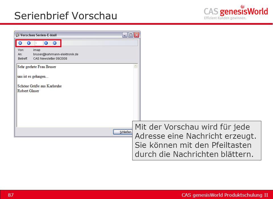 CAS genesisWorld Produktschulung II87 Serienbrief Vorschau Mit der Vorschau wird für jede Adresse eine Nachricht erzeugt. Sie können mit den Pfeiltast