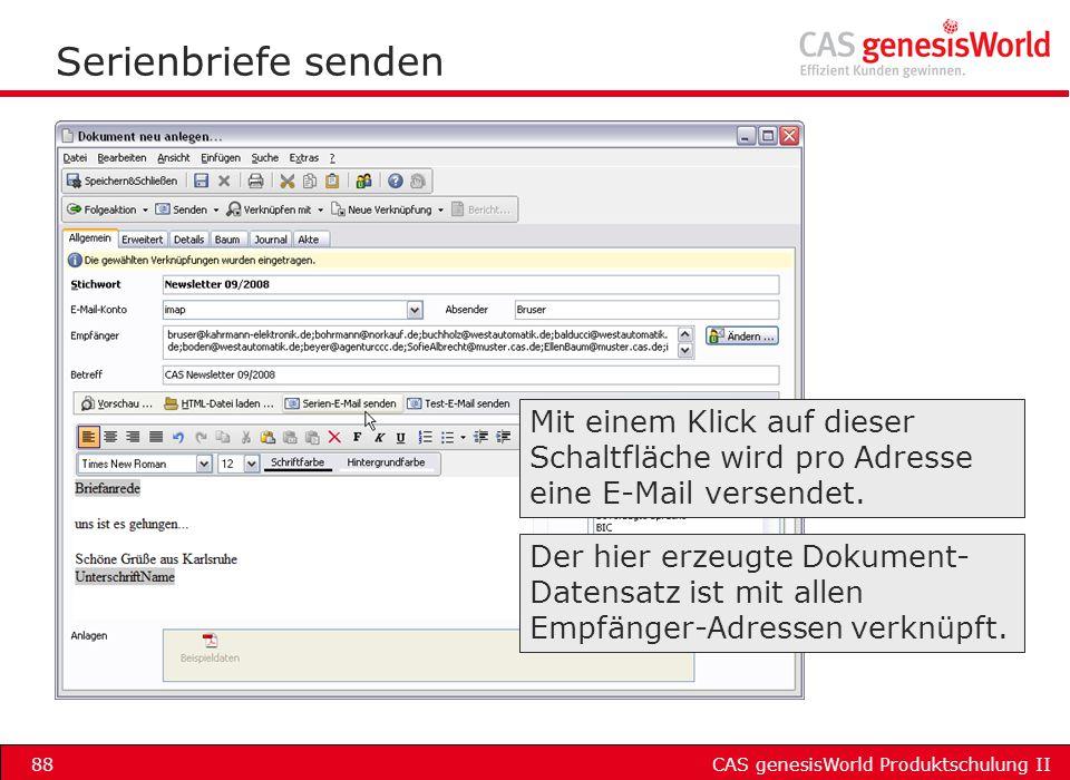 CAS genesisWorld Produktschulung II88 Serienbriefe senden Mit einem Klick auf dieser Schaltfläche wird pro Adresse eine E-Mail versendet. Der hier erz