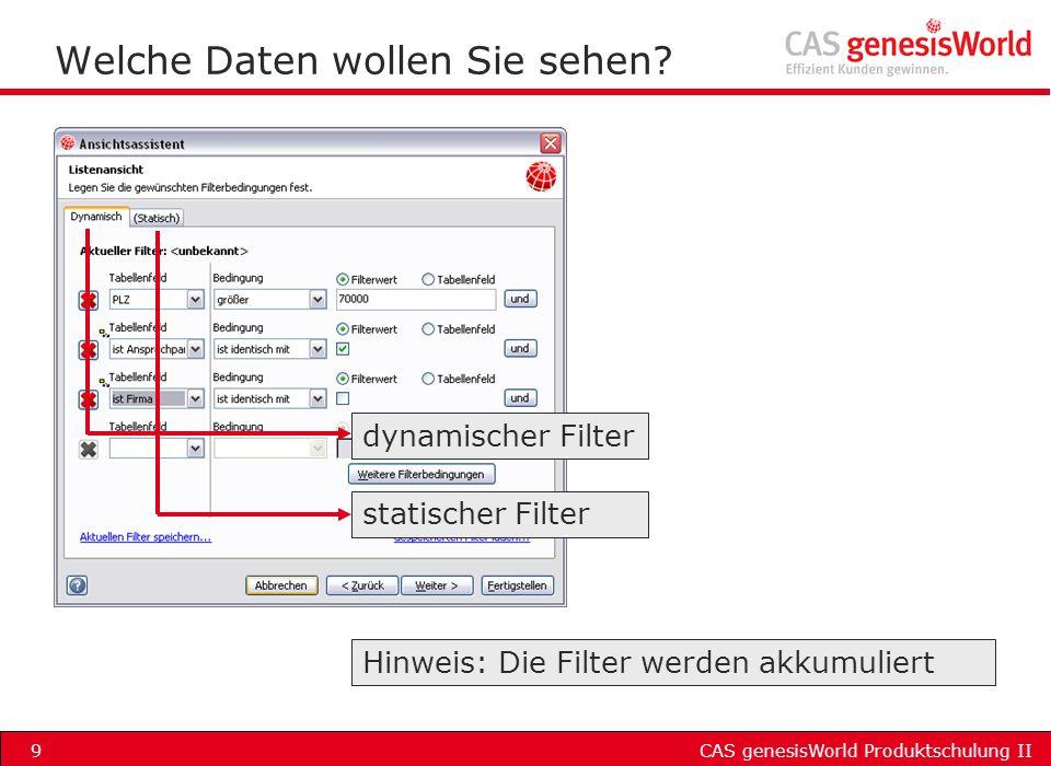 CAS genesisWorld Produktschulung II9 Welche Daten wollen Sie sehen? dynamischer Filter statischer Filter Hinweis: Die Filter werden akkumuliert