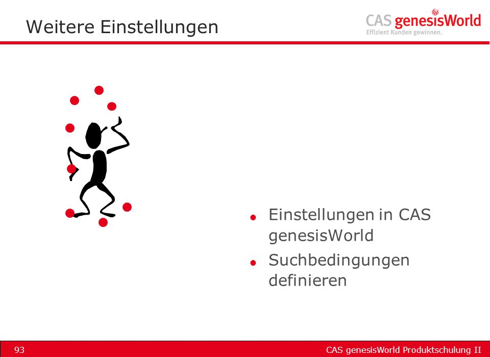 CAS genesisWorld Produktschulung II93 Weitere Einstellungen l Einstellungen in CAS genesisWorld l Suchbedingungen definieren
