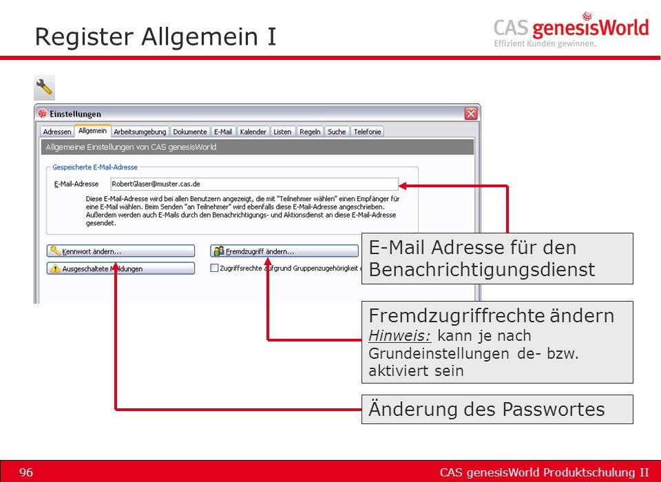 CAS genesisWorld Produktschulung II96 Register Allgemein I E-Mail Adresse für den Benachrichtigungsdienst Änderung des Passwortes Fremdzugriffrechte ä