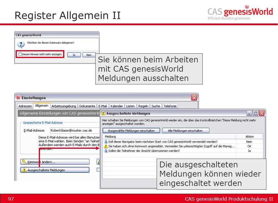 CAS genesisWorld Produktschulung II97 Register Allgemein II Die ausgeschalteten Meldungen können wieder eingeschaltet werden Sie können beim Arbeiten