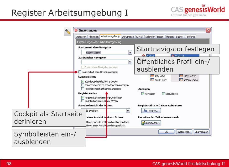 CAS genesisWorld Produktschulung II98 Register Arbeitsumgebung I Startnavigator festlegen Öffentliches Profil ein-/ ausblenden Symbolleisten ein-/ aus