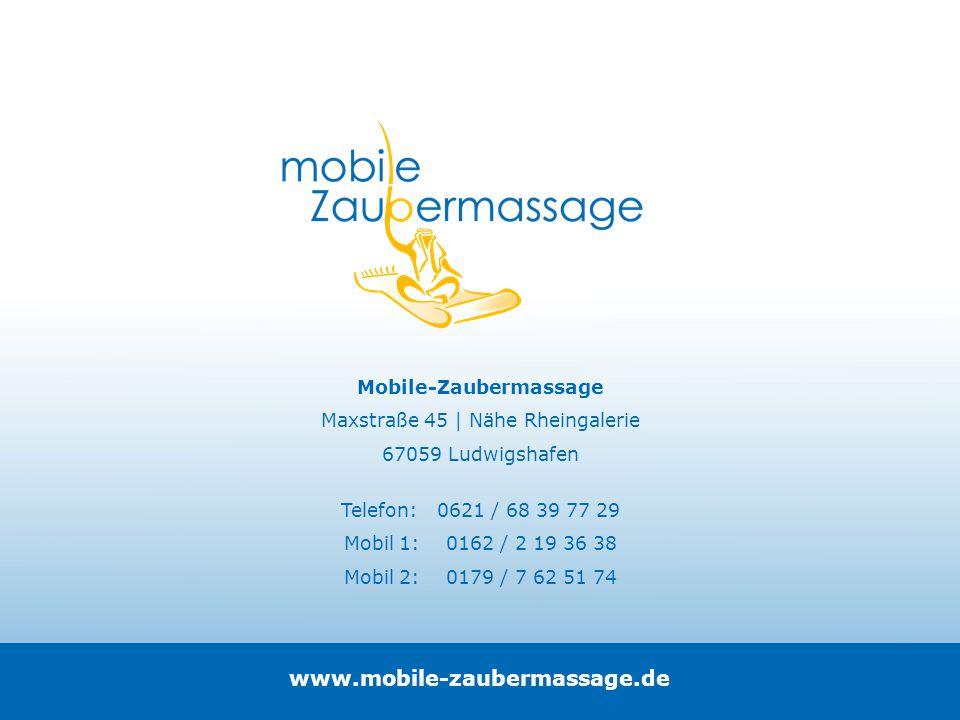 Mobile-Zaubermassage Maxstraße 45 | Nähe Rheingalerie 67059 Ludwigshafen Telefon: 0621 / 68 39 77 29 Mobil 1: 0162 / 2 19 36 38 Mobil 2: 0179 / 7 62 5