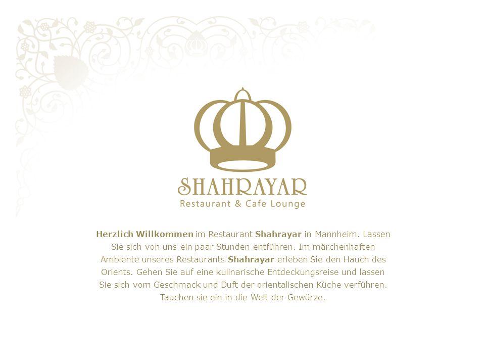 Herzlich Willkommen im Restaurant Shahrayar in Mannheim. Lassen Sie sich von uns ein paar Stunden entführen. Im märchenhaften Ambiente unseres Restaur