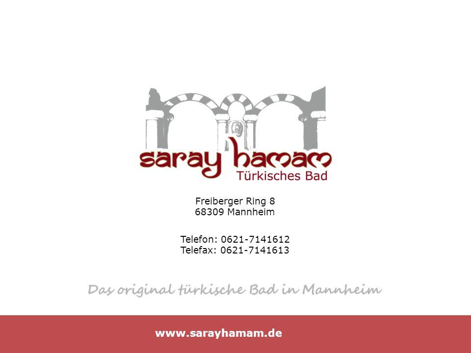 Freiberger Ring 8 68309 Mannheim Telefon: 0621-7141612 Telefax: 0621-7141613 www.sarayhamam.de