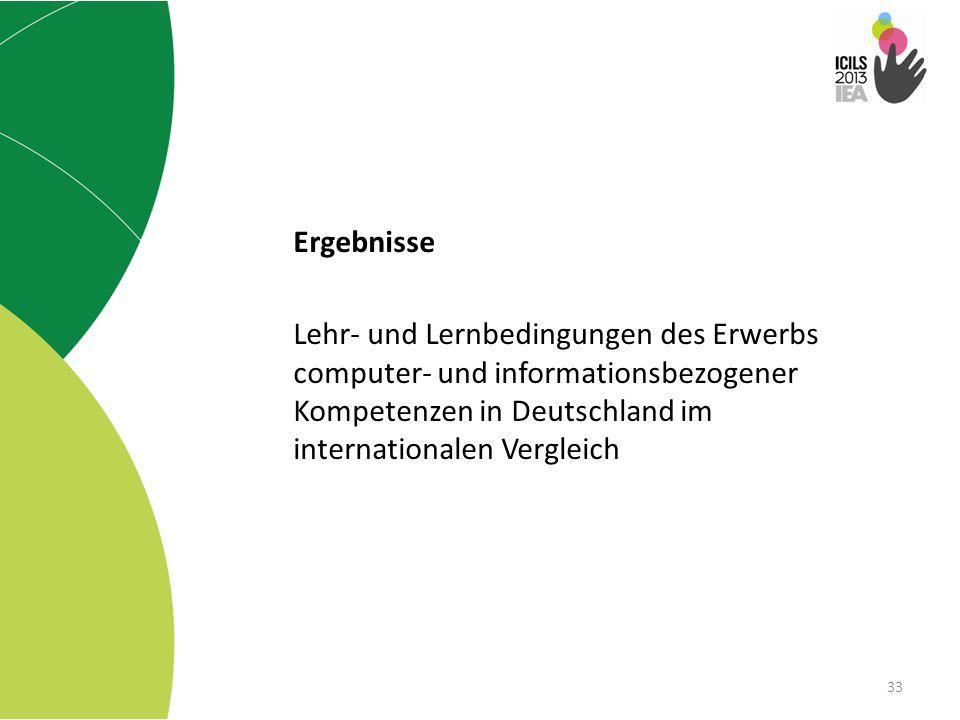 33 Ergebnisse Lehr- und Lernbedingungen des Erwerbs computer- und informationsbezogener Kompetenzen in Deutschland im internationalen Vergleich