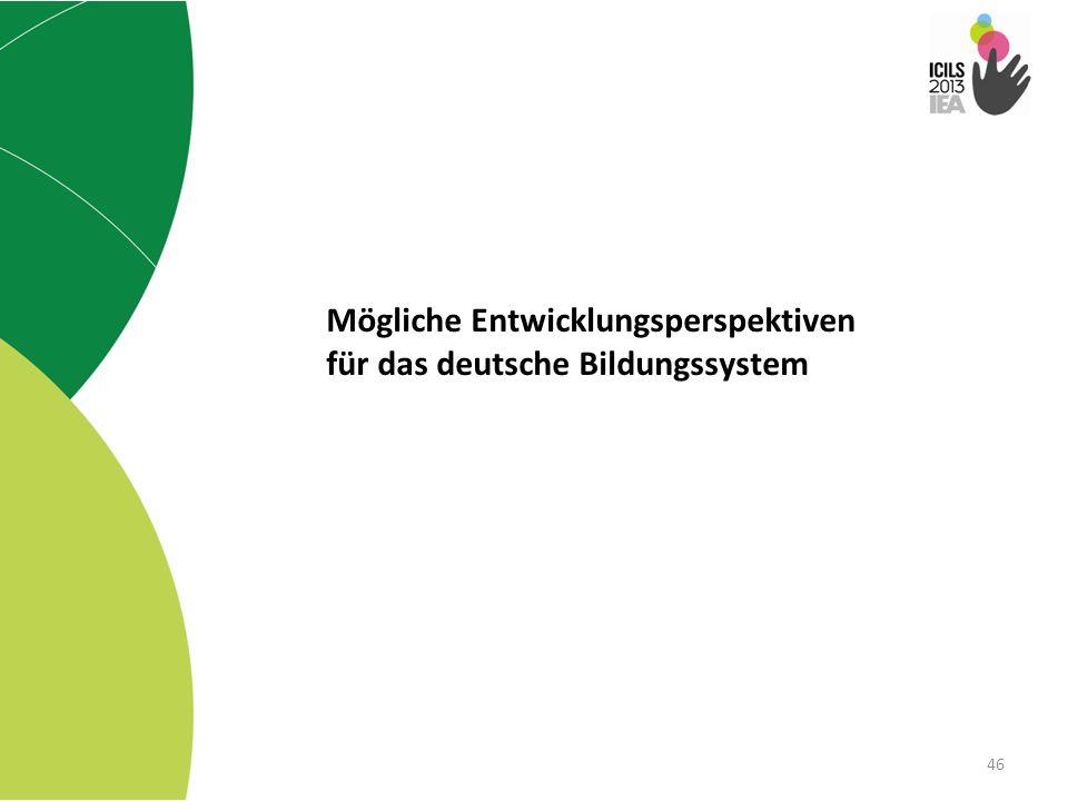 46 Mögliche Entwicklungsperspektiven für das deutsche Bildungssystem
