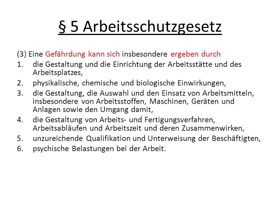 § 5 Arbeitsschutzgesetz (3) Eine Gefährdung kann sich insbesondere ergeben durch 1.die Gestaltung und die Einrichtung der Arbeitsstätte und des Arbeit