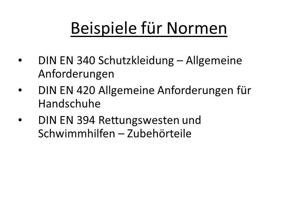 Beispiele für Normen DIN EN 340 Schutzkleidung – Allgemeine Anforderungen DIN EN 420 Allgemeine Anforderungen für Handschuhe DIN EN 394 Rettungswesten