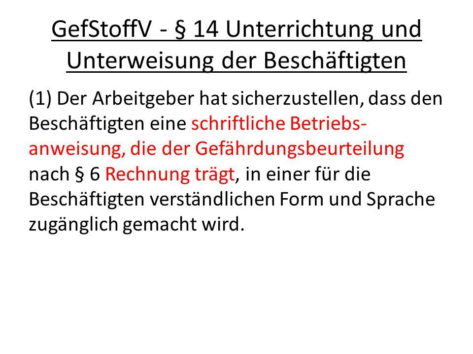 GefStoffV - § 14 Unterrichtung und Unterweisung der Beschäftigten (1) Der Arbeitgeber hat sicherzustellen, dass den Beschäftigten eine schriftliche Be