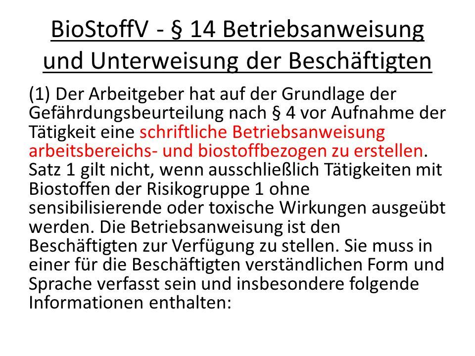 BioStoffV - § 14 Betriebsanweisung und Unterweisung der Beschäftigten (1) Der Arbeitgeber hat auf der Grundlage der Gefährdungsbeurteilung nach § 4 vo