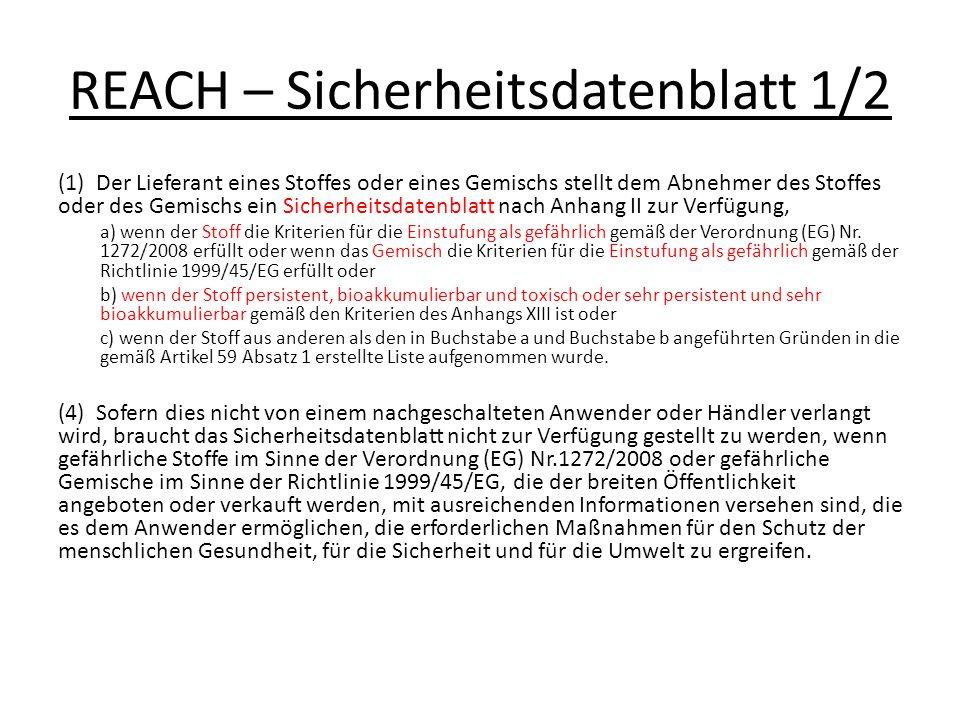 REACH – Sicherheitsdatenblatt 1/2 (1) Der Lieferant eines Stoffes oder eines Gemischs stellt dem Abnehmer des Stoffes oder des Gemischs ein Sicherheit