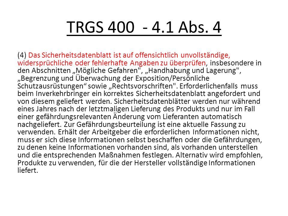 TRGS 400 - 4.1 Abs. 4 (4) Das Sicherheitsdatenblatt ist auf offensichtlich unvollständige, widersprüchliche oder fehlerhafte Angaben zu überprüfen, in