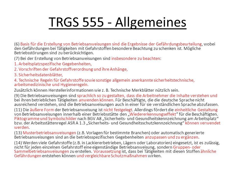 TRGS 555 - Allgemeines (6) Basis für die Erstellung von Betriebsanweisungen sind die Ergebnisse der Gefährdungsbeurteilung, wobei den Gefährdungen bei