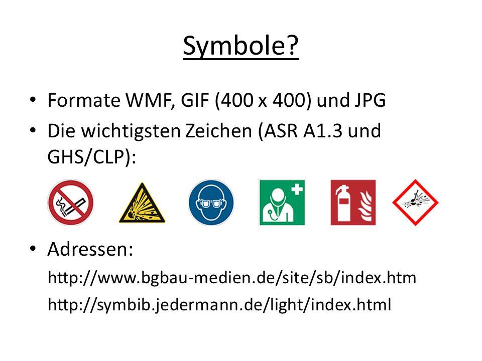 Symbole? Formate WMF, GIF (400 x 400) und JPG Die wichtigsten Zeichen (ASR A1.3 und GHS/CLP): Adressen: http://www.bgbau-medien.de/site/sb/index.htm h