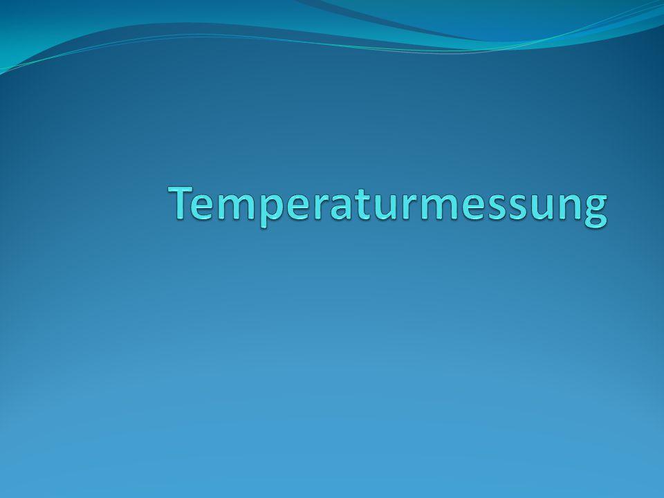 Gliederung Was ist Temperatur.Maßeinheiten Messarten Wie funktioniert ein analoges Thermometer.