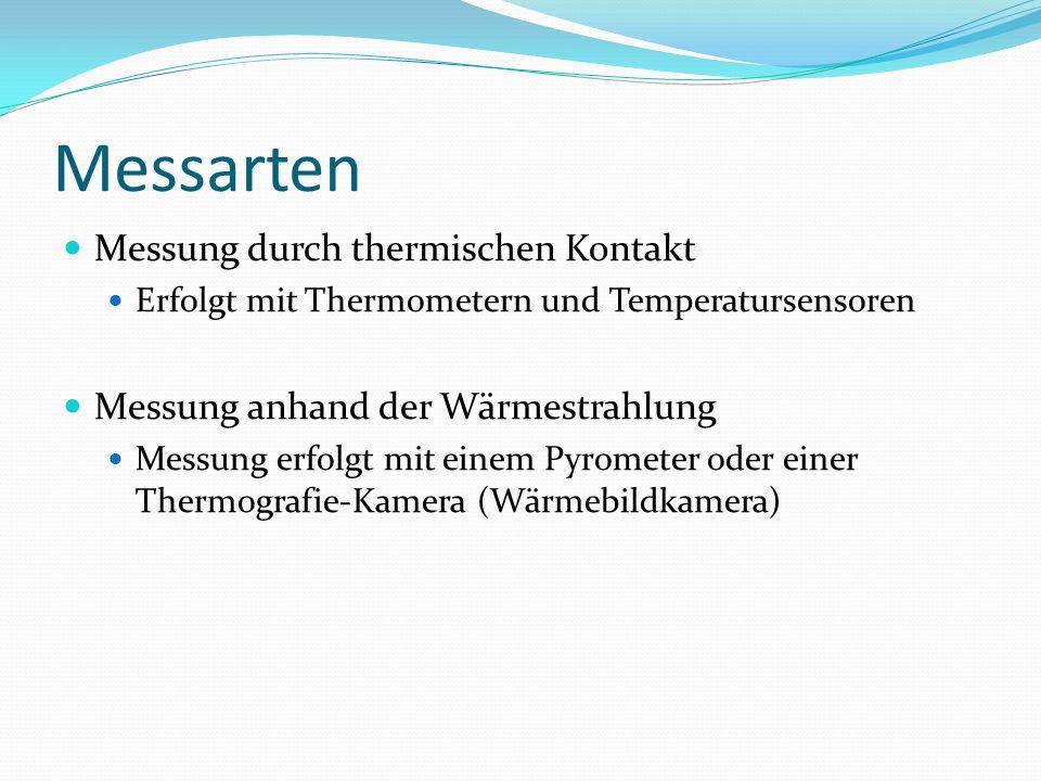 Messarten Messung durch thermischen Kontakt Erfolgt mit Thermometern und Temperatursensoren Messung anhand der Wärmestrahlung Messung erfolgt mit eine