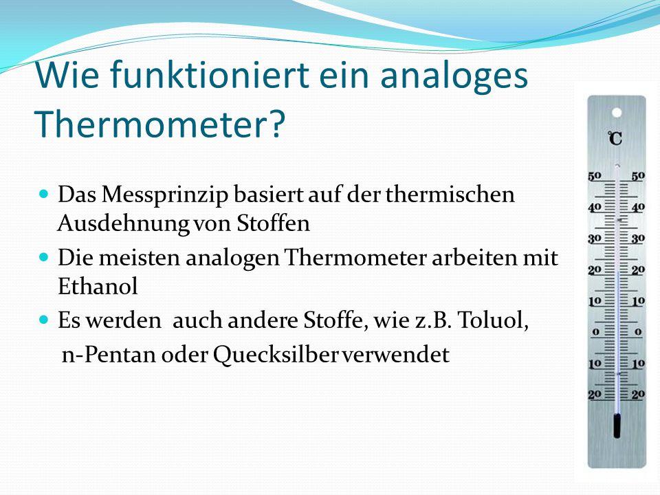 Wie funktioniert ein analoges Thermometer? Das Messprinzip basiert auf der thermischen Ausdehnung von Stoffen Die meisten analogen Thermometer arbeite