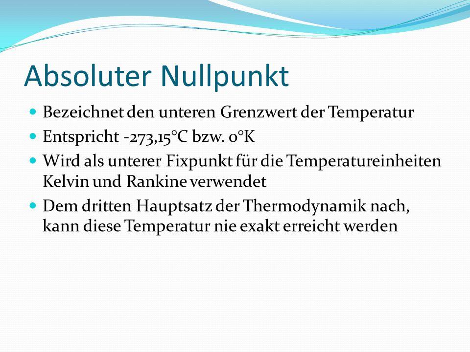 Absoluter Nullpunkt Bezeichnet den unteren Grenzwert der Temperatur Entspricht -273,15°C bzw. 0°K Wird als unterer Fixpunkt für die Temperatureinheite