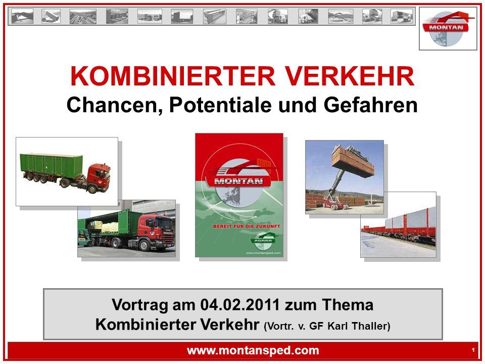 1 www.montansped.com 1 KOMBINIERTER VERKEHR Chancen, Potentiale und Gefahren Vortrag am 04.02.2011 zum Thema Kombinierter Verkehr (Vortr.