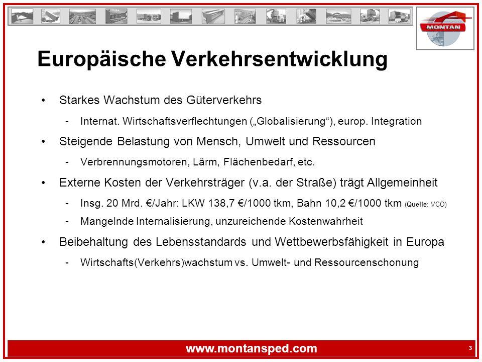"""3 www.montansped.com 3 Starkes Wachstum des Güterverkehrs -Internat. Wirtschaftsverflechtungen (""""Globalisierung""""), europ. Integration Steigende Belast"""