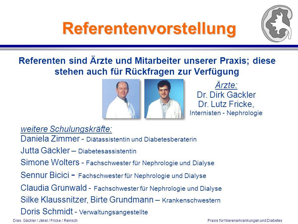 Dres. Gäckler / Jäkel / Fricke / Reinsch Praxis für Nierenerkrankungen und Diabetes Referentenvorstellung Referenten sind Ärzte und Mitarbeiter unsere